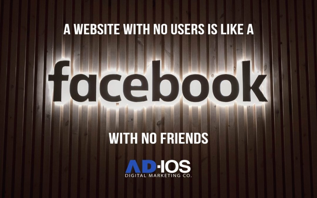 A Website With No Users Is Like Facebook With No Friends